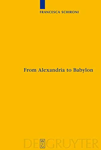 9783110206937: From Alexandria to Babylon: Near Eastern Languages and Hellenistic Erudition in the Oxyrhynchus Glossary (Sozomena: Studies in the Recovery of Ancient Texts)