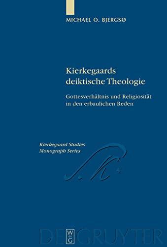 9783110207293: Kierkegaards deiktische Theologie: Gottesverhältnis und Religiosität in den erbaulichen Reden. Kierkegaard Studies. Monograph Series 20