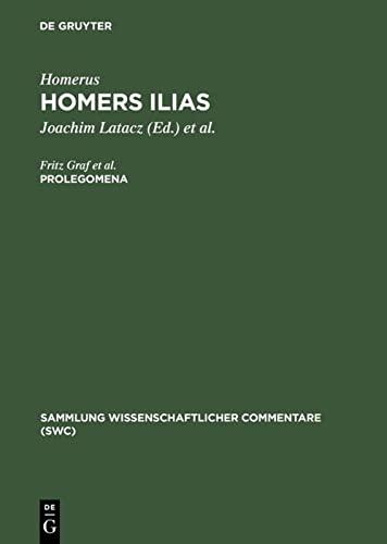 Homers Ilias Gesamtkommentar (Basler Kommentar Bk) Prolegomena: Fritz Grafprof. Dr.
