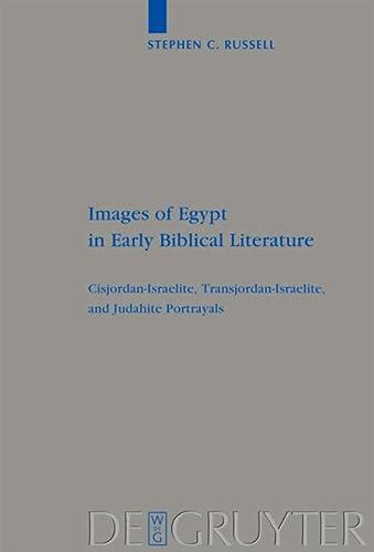 9783110221718: Images of Egypt in Early Biblical Literature: Cisjordan-Israelite, Transjordan-Israelite, and Judahite Portrayals (Beihefte zur Zeitschrift für die Alttestamentliche Wissenschaft, 403)