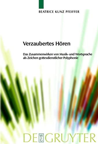 9783110221954: Verzaubertes Hören: Das Zusammenwirken von Musik- und Wortsprache als Zeichen gottesdienstlicher Polyphonie (Praktische Theologie Im Wissenschaftsdiskurs) (German Edition)