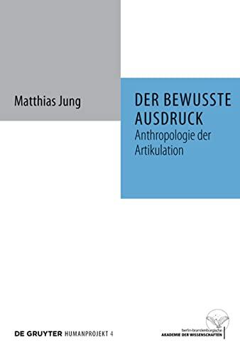 9783110222289: Der Bewusste Ausdruck: Anthropologie Der Artikulation