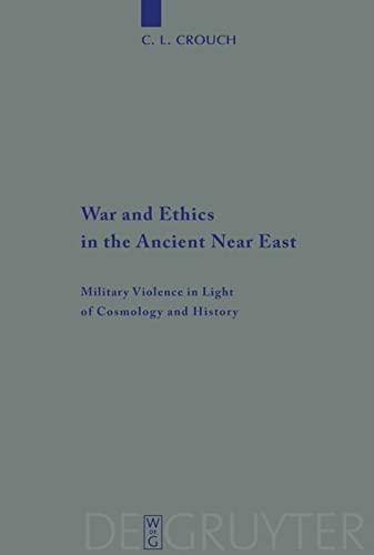 9783110223514: War and Ethics in the Ancient Near East: Military Violence in Light of Cosmology and History (Beihefte Zur Zeitschrift Fur die Alttestamentliche Wissenschaft)
