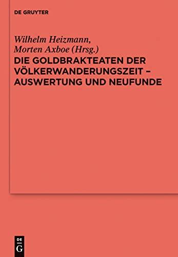 Die Goldbrakteaten der Völkerwanderungszeit - Auswertung und Neufunde: Wilhelm Heizmann