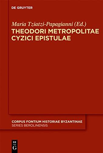 9783110224740: Theodori Metropolitae Cyzici Epistulae: Accedunt epistulae mutuae Constantini Porphyrogeniti (Corpus Fontium Historiae Byzantinae)