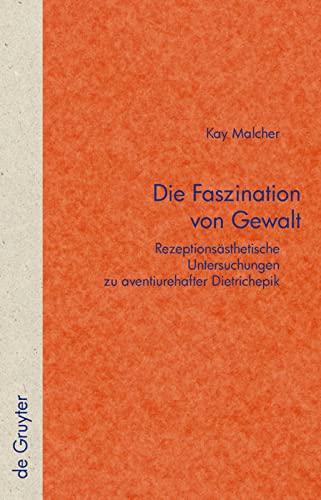9783110225495: Die Faszination von Gewalt: Rezeptionsästhetische Untersuchungen zu aventiurehafter Dietrichepik (Quellen und Forschungen zur Literatur- und Kulturgeschichte)