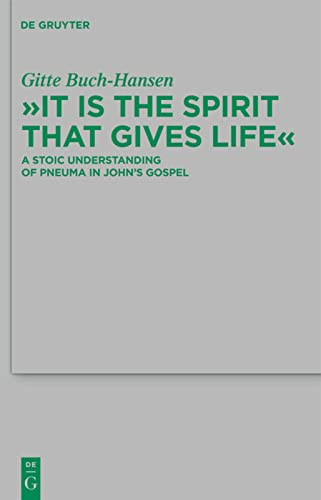 It is the Spirit that Gives Life: A Stoic Understanding of Pneuma in John's Gospel (Beihefte ...