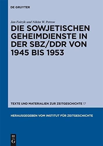 9783110230147: Die sowjetischen Geheimdienste in der SBZ/DDR von 1945 bis 1953 (Texte Und Materialien Zur Zeitgeschichte) (German Edition)