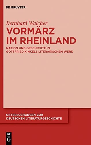 9783110231281: Vormärz im Rheinland: Nation und Geschichte in Gottfried Kinkels literarischem Werk (Untersuchungen Zur Deutschen Literaturgeschichte) (German Edition)