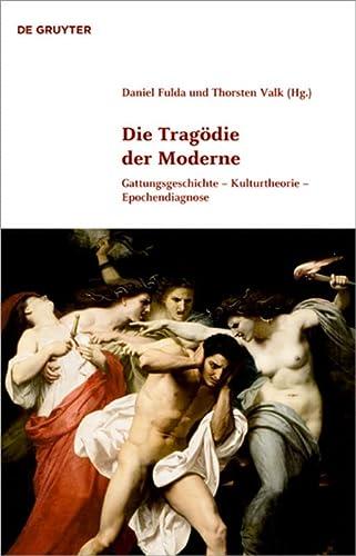 9783110232905: Die Tragödie der Moderne: Gattungsgeschichte - Kulturtheorie - Epochendiagnose (Klassik Und Moderne) (German Edition)