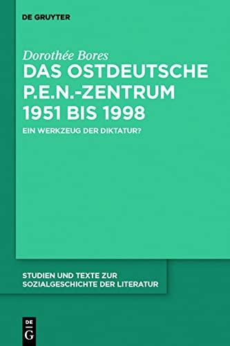 9783110233858: Das ostdeutsche P.E.N.-Zentrum 1951 bis 1998: Ein Werkzeug der Diktatur? (Studien Und Texte Zur Sozialgeschichte Der Literatur)