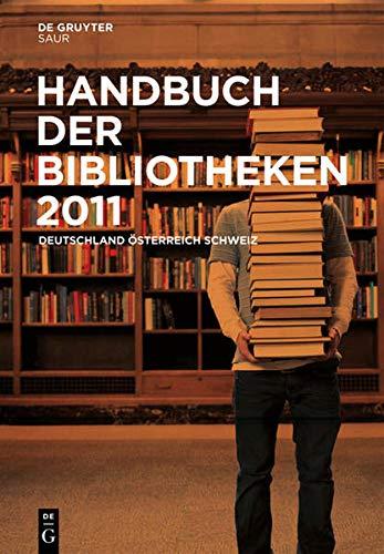 Handbuch Der Bibliotheken 2011: Deutschland, Osterreich, Schweiz (Handbuch Der Bibliotheken a,Ch,D)...