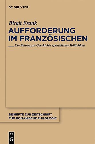 9783110235579: Aufforderung im Französischen: Ein Beitrag zur Geschichte sprachlicher Höflichkeit (Beihefte Zur Zeitschrift Fa1/4r Romanische Philologie) (German Edition)