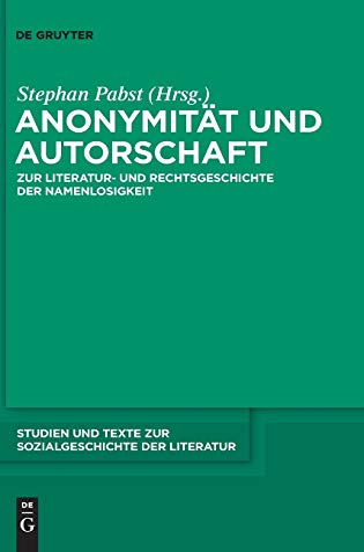9783110237719: Anonymität und Autorschaft: Zur Literatur- und Rechtsgeschichte der Namenlosigkeit (Studien Und Texte Zur Sozialgeschichte Der Literatur)