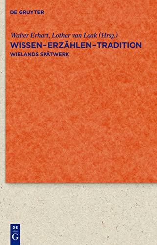 Wissen - Erzählen - Tradition: Wielands Spätwerk (Quellen Und ...