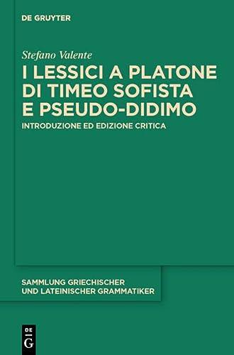 I Lessici a Platone Di Timeo Sofista E Pseudo-Didimo: Introduzione Ed Edizione Critica (Sammlung ...