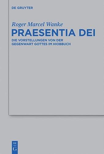 9783110247626: Praesentia Dei: Die Vorstellungen Von Der Gegenwart Gottes Im Hiobbuch (Beihefte Zur Zeitschrift F R die Alttestamentliche Wissensch) (German Edition) ... fur die Alttestamentliche Wissenschaft)