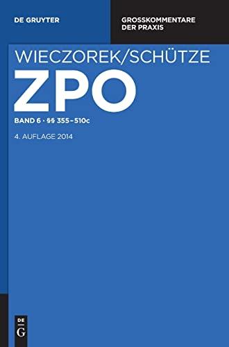 Zivilprozessordnung und Nebengesetze Band 6. §§ 355-510c: Rolf A. Schütze