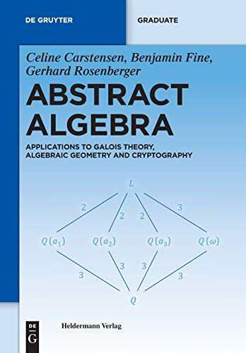 9783110250084: Abstract Algebra: Applications to Galois Theory, Algebraic Geometry and Cryptography (SIGMA Series in Pure Mathematics)