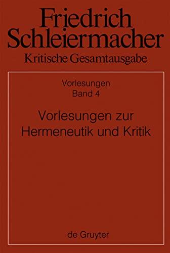 Vorlesungen zur Hermeneutik und Kritik (Kritische Gesamtausgabe) (German Edition) (3110252449) by Schleiermacher, Friedrich Daniel Ernst