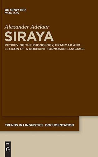 Siraya : Retrieving the Phonology, Grammar and Lexicon of a Dormant Formosan Language - Adelaar, Alexander