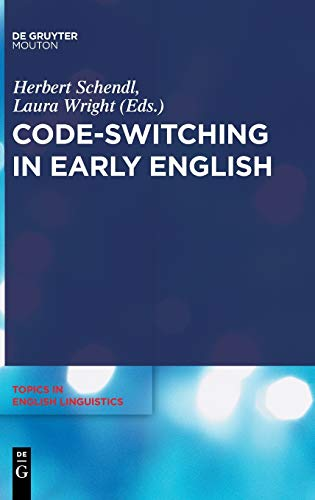 CODE-SWITCHING IN EARLY ENGLISH TIEL 76 HC (Topics in English Linguistics): Herbert Schendl