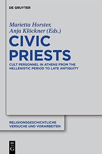 9783110258073: Civic Priests: Cult Personnel in Athens from the Hellenistic Period to Late Antiquity
