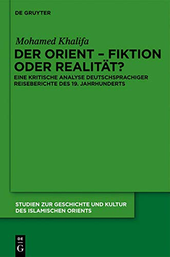 9783110259261: Der Orient - Fiktion Oder Realitat?: Eine Kritische Analyse Deutschsprachiger Reiseberichte Des 19. Jahrhunderts (Studien Zur Geschichte Und Kultur ... Zur Zeitschrift Der Islam) (German Edition)