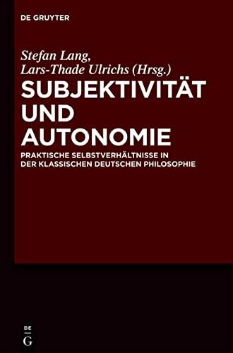 9783110261004: Subjektivität und Autonomie: Praktische Selbstverhältnisse in der klassischen deutschen Philosophie