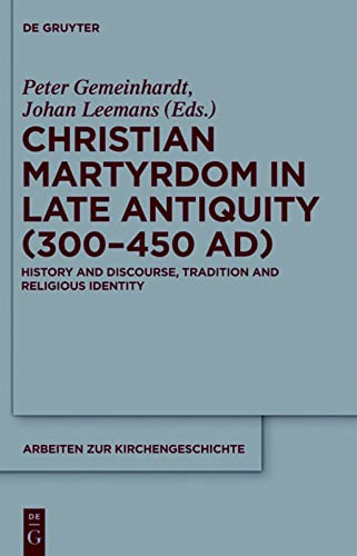 9783110263510: Christian Martyrdom in Late Antiquity (300-450 AD): History and Discourse, Tradition and Religious Identity (Arbeiten zur Kirchengeschichte)