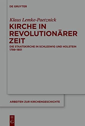 9783110264159: Kirche in Revolutionarer Zeit: Die Staatskirche in Schleswig Und Holstein 1789-1851 (Arbeiten Zur Kirchengeschichte) (German Edition)