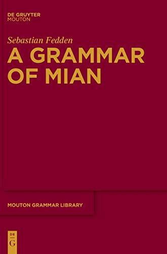 GRAMMAR OF MIAN MGL 55 (Mouton Grammar Library): Sebastian Fedden