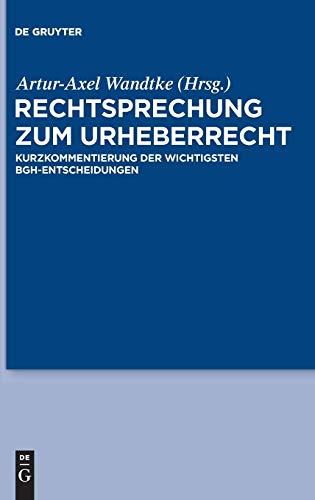 9783110266061: Rechtsprechung zum Urheberrecht: Kurzkommentierung der wichtigsten BGH-Entscheidungen