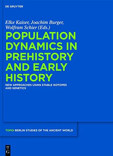 9783110266290: Population Dynamics in Prehistory and Early History: New Approaches by Using Stable Isotopes and Genetics (Berlin Studies of the Ancient World)