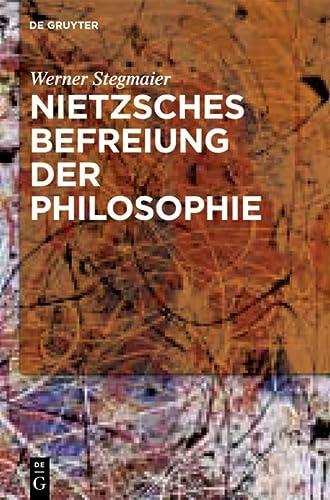 9783110269673: Nietzsches Befreiung der Philosophie: Kontextuelle Interpretation Des V. Buchs der Frohlichen Wissenschaft (German Edition)