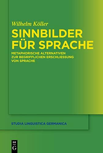 9783110271843: Sinnbilder für Sprache: Metaphorische Alternativen zur begrifflichen Erschließung von Sprache (Studia Linguistica Germanica)