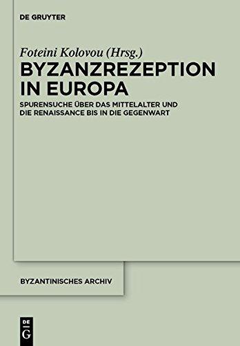 9783110272260: Byzanzrezeption in Europa: Spurensuche Uber Das Mittelalter Und Die Renaissance Bis in Die Gegenwart (Byzantinisches Archiv)