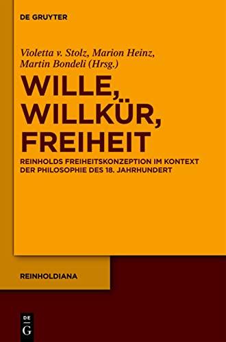 9783110273243: Wille, Willkur, Freiheit: Reinholds Freiheitskonzeption Im Kontext Der Philosophie Des 18. Jahrhunderts (Reinholdiana) (German Edition)