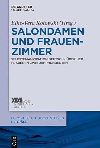 9783110276497: Salondamen Und Frauenzimmer: Selbstemanzipation Deutsch-Judischer Frauen in Zwei Jahrhunderten (Europ Isch-J Dische Studien Beitr GE) (German Edition)