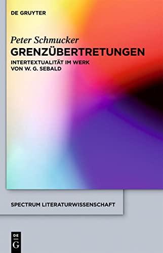 Grenzübertretungen : Intertextualität im Werk von W. G. Sebald - Peter Schmucker