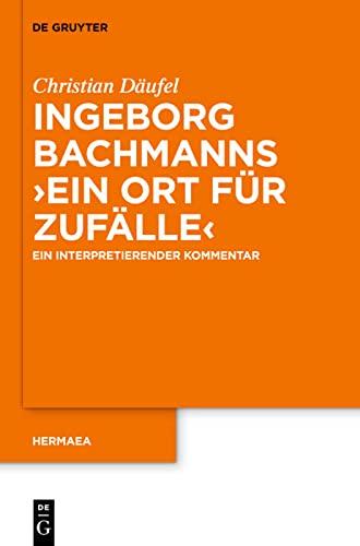 9783110279054: Ingeborg Bachmanns 'Ein Ort Fur Zufalle': Ein Interpretierender Kommentar (Hermaea. Neue Folge) (German Edition)
