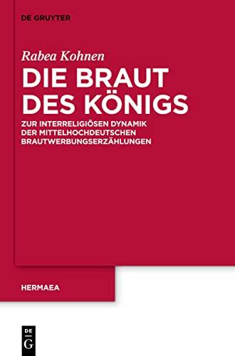 9783110279658: Die Braut Des Konigs: Zur Interreligiosen Dynamik Der Mittelhochdeutschen Brautwerbungserzahlungen (Hermaea. Neue Folge) (German Edition)