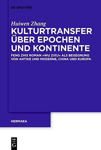 9783110279689: Kulturtransfer �ber Epochen Und Kontinente: Feng Zihs Roman 'wu Zixu' ALS Begegnung Von Antike Und Moderne, China Und Europa (Hermaea. Neue Folge)