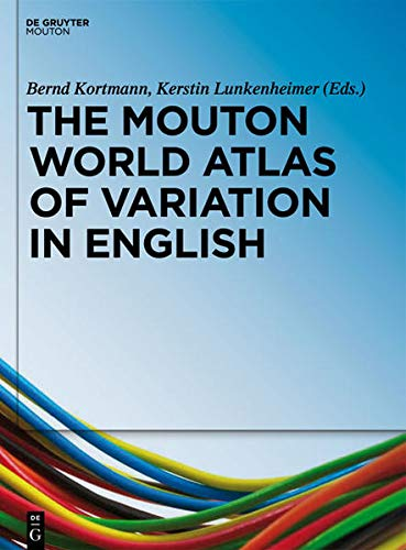 The Mouton World Atlas of Variation in English: Bernd Kortmann
