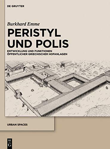 9783110280654: Peristyl und Polis: Entwicklung und Funktionen öffentlicher griechischer Hofanlagen (Urban Space)