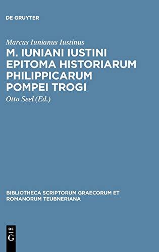 M. Iuniani Iustini Epitoma Historiarum Philippicarum Pompei: Marcus Iunianus Iustinus