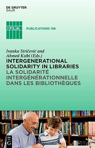 9783110280821: Intergenerational solidarity in libraries / La solidarité intergénérationnelle dans les bibliothèques IFLA 156 (IFLA Publications) (French Edition)