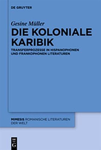 9783110281606: Die Koloniale Karibik: Transferprozesse in Hispanophonen Und Frankophonen Literaturen (Mimesis)