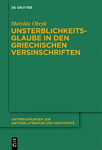 9783110281774: Unsterblichkeitsglaube in Den Griechischen Versinschriften (Untersuchungen Zur Antiken Literatur Und Geschichte) (German Edition)