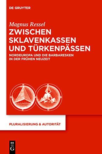 9783110282498: Zwischen Sklavenkassen und Türkenpässen: Nordeuropa und die Barbaresken in der Frühen Neuzeit (Pluralisierung & Autoritat)